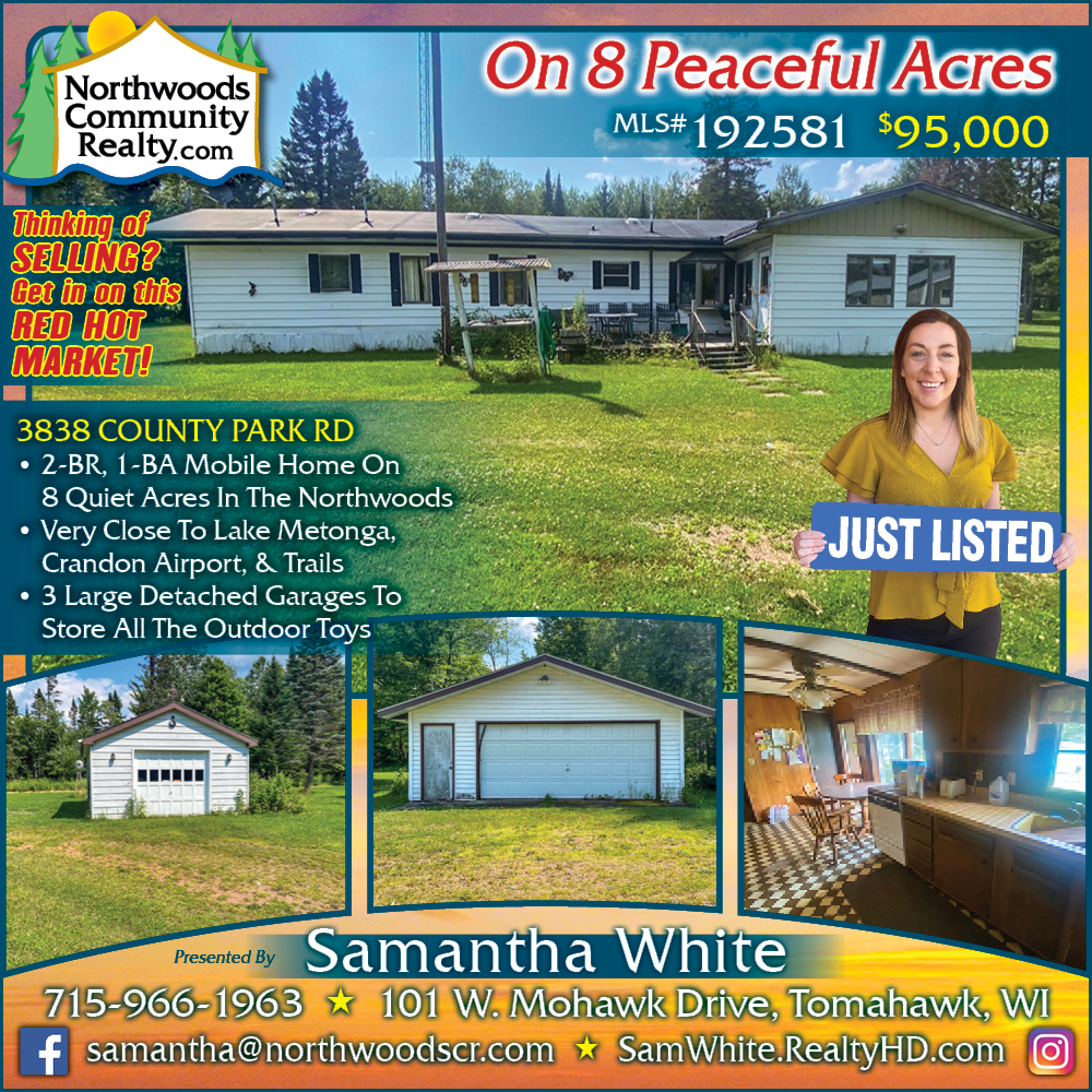 3838 County Park Rd: Call Samantha White, REALTOR in Tomahawk Wisconsin. Lake Nokomis - Lakefront homes, waterfront lots, lakeside cabins, off water houses, hunting land, and commercial property for sale in Northern Wisconsin. Call Northwoods Community Realty for all your real estate needs. Whether you're a first time home buyer or you're looking for a vacation home, call Tomahawk's leading real estate office.